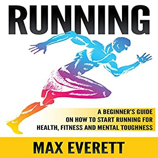 Running: A Beginner's Guide on How to Start Running for Health, Fitness and Mental Toughness audiobook cover art