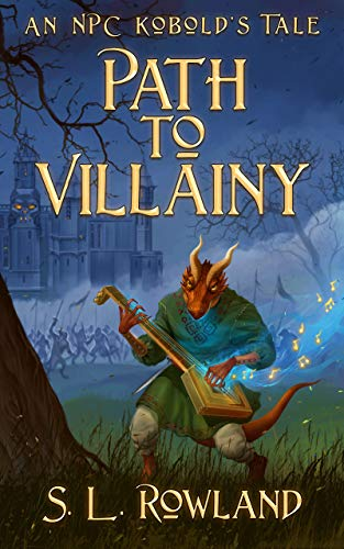 Path to Villainy: An NPC Kobold's Tale by [S.L. Rowland]