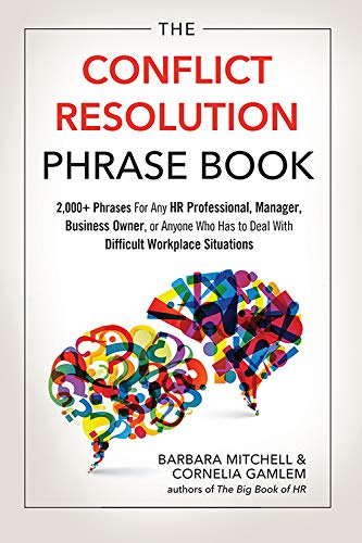 Compare Textbook Prices for The Conflict Resolution Phrase Book: 2,000+ Phrases For Any HR Professional, Manager, Business Owner, or Anyone Who Has to Deal with Difficult Workplace Situations First Edition ISBN 9781632650986 by Mitchell, Barbara,Gamlem, Cornelia