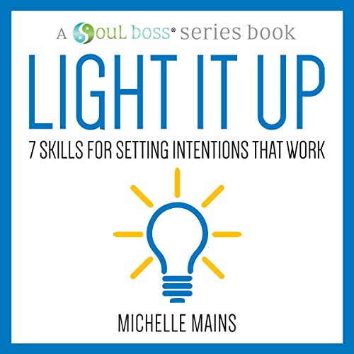Light It Up: 7 Skills for Setting Intentions That Work audiobook cover art