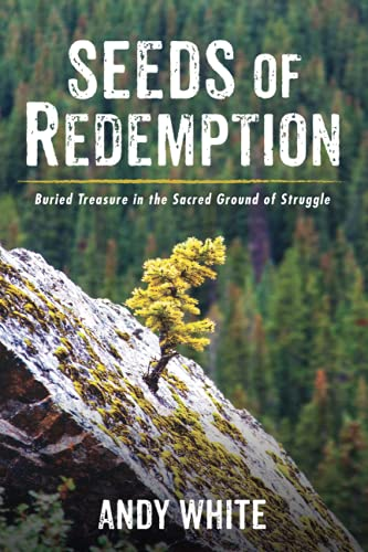 Seeds of Redemption: Buried Treasure in the Sacred Ground of Struggle