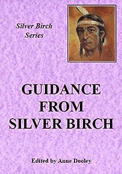 Guidance from Silver Birch: Teachings from Silver Birch (Silver Birch Series) by [Anne Dooley, Silver Birch]