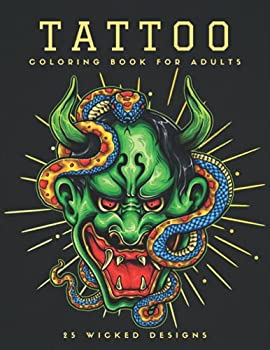 Tattoo Coloring Book For Adults - 25 Wicked Designs  Cool Creepy Dark Fantasy Artwork to Color For Relaxation With Snake Monster Cover - 8.5 x 11 Pages