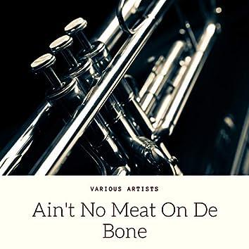 Ain't No Meat On De Bone