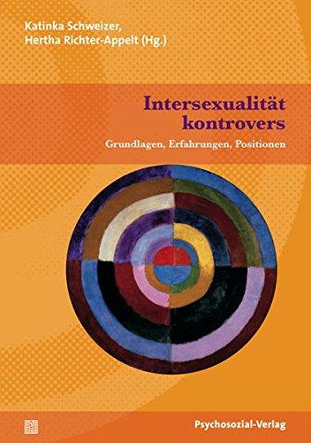 Intersexualität kontrovers: Grundlagen, Erfahrungen, Positionen (Beiträge zur Sexualforschung)