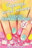 Fingernägel perfekt lackieren: So lackierst Du deine Nägel wie ein Profi