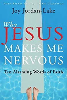Why Jesus Makes Me Nervous: Ten Challenging Words of Faith by [Joy Jordan-Lake]