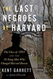 Image of The Last Negroes at Harvard: The Class of 1963 and the 18 Young Men Who Changed Harvard Forever