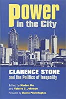Power in the City: Clarence Stone and the Politics of Inequality (Studies in Government and Public Policy)