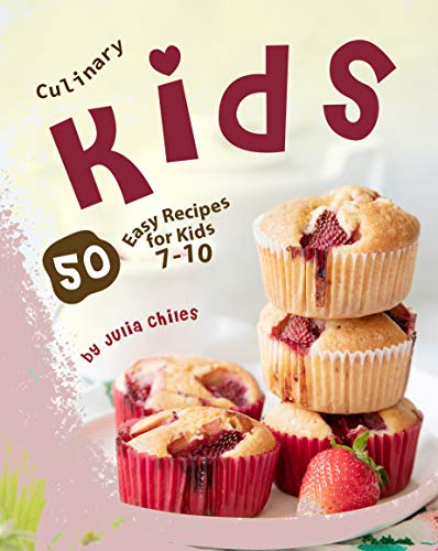 Culinary Kids: 50 Easy Recipes for Kids 7-10 (English Edition)