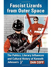 FASCIST LIZARDS FROM OUTER SPACE KENNETH JOHNSONS V: The Politics, Literary Influences and Cultural History of Kenneth Johnson's V