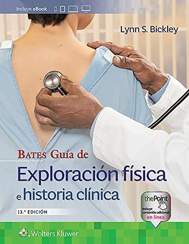 Bates guía de exploración física e historia clínica/ Bates' Guide to Physical Examination and Hi
