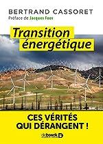 Transition énergetique - Ces vérités qui dérangent ! de Bertrand Cassoret