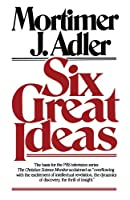 Six Great Ideas by Mortimer J. Adler(1997-12)