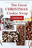 The Great Christmas Cookie Swap Cookbook: 60 large batch recipes to bake and share