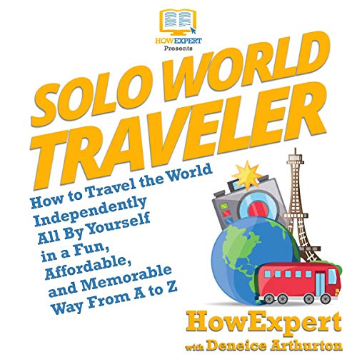 Solo World Traveler     How to Travel the World Independently All By Yourself in a Fun, Affordable, and Memorable Way from A to Z              By:                                                                                                                                 HowExpert,                                                                                        Deneice Arthurton                               Narrated by:                                                                                                                                 Catherine O'Connor                      Length: 3 hrs and 15 mins     1 rating     Overall 1.0