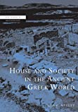House and Society in the Ancient Greek World (New Studies in Archaeology)