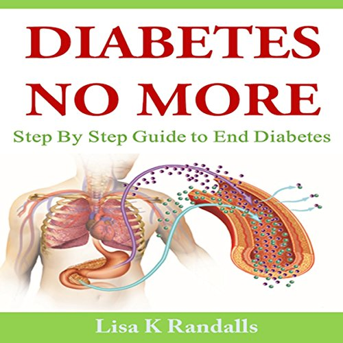 Diabetes No More: Step by Step Guide to End Diabetes Audiobook By Lisa K. Randalls cover art