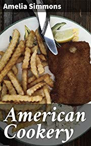 American Cookery: The Art of Dressing Viands, Fish, Poultry, and Vegetables