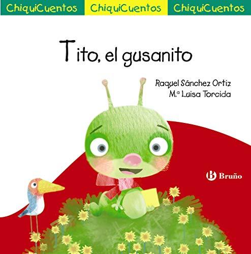 Tito, el gusanito (Castellano - A PARTIR DE 3 AÑOS - CUENTOS - ChiquiCuentos)