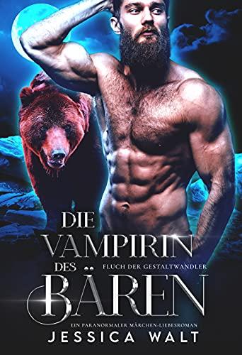 Die Vampirin des Bären: Ein paranormaler Märchen-Liebesroman (Fluch der Gestaltwandler 4) (German Edition)