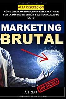 Marketing Brutal: Cómo Crear Un Negocio En Línea Rentable Con La Mínima Inversión Y La Mentalidad De Éxito