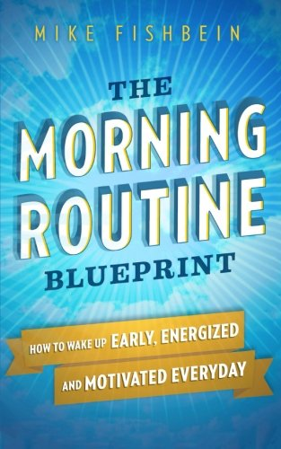 Get free pdf the morning routine blueprint how to wake up early easy you simply klick the morning routine blueprint how to wake up early energized and motivated everyday book download link on this page and you will be malvernweather Gallery