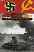 Slaughterhouse: The Encyclopedia of the Eastern Front 0739431285 Book Cover