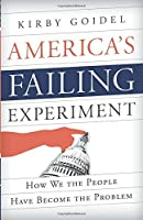 America's Failing Experiment: How We the People Have Become the Problem by Kirby Goidel(2015-04-09)