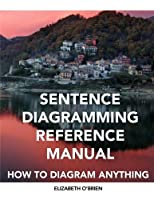 Sentence Diagramming Reference Manual: How to Diagram Anything