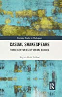 Casual Shakespeare: Three Centuries of Verbal Echoes