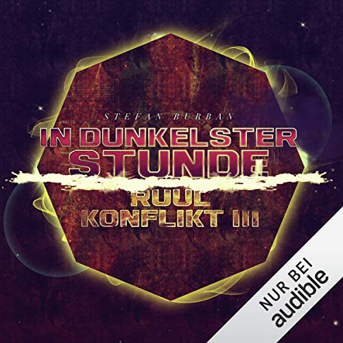 In dunkelster Stunde     Der Ruul-Konflikt 3              By:                                                                                                                                 Stefan Burban                               Narrated by:                                                                                                                                 Michael Hansonis                      Length: 11 hrs and 27 mins     Not rated yet     Overall 0.0