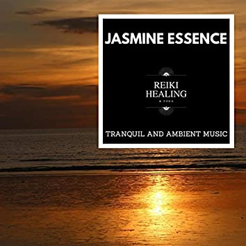 Jasmine Essence - Tranquil And Ambient Music