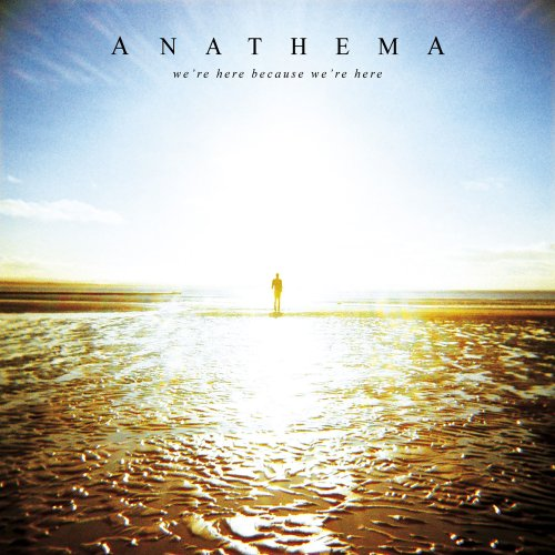 We're Here Because We're Here / Anathema