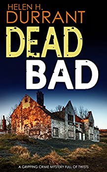 DEAD BAD a gripping crime mystery full of twists (Calladine & Bayliss Mystery Book 8) by [HELEN H. DURRANT]