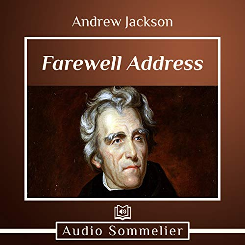 Farewell Address                   By:                                                                                                                                 Andrew Jackson                               Narrated by:                                                                                                                                 Adriel Brandt                      Length: 45 mins     1 rating     Overall 5.0