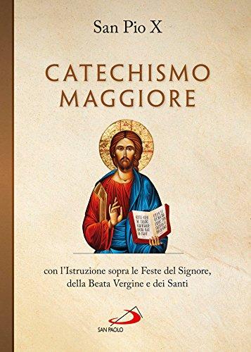 Catechismo maggiore con l'Istruzione sopra le Feste del Signore, della B. Vergine e dei Santi