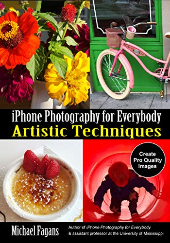 iPhone Photography for Everybody: Artistic Techniques (iPhone Photography for Everybody Series)