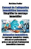 Concept de l adequation immobiliere innovante: Simplifier le courtage immobilier: Adequation immobiliere: Le courtage immobilier simple, efficace et ... un portail d'adéquation immobilière innovant