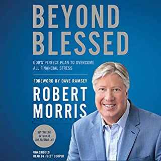 Beyond Blessed     God's Perfect Plan to Overcome All Financial Stress              By:                                                                                                                                 Robert Morris,                                                                                        Dave Ramsey                               Narrated by:                                                                                                                                 Fleet Cooper                      Length: 9 hrs and 25 mins     147 ratings     Overall 5.0