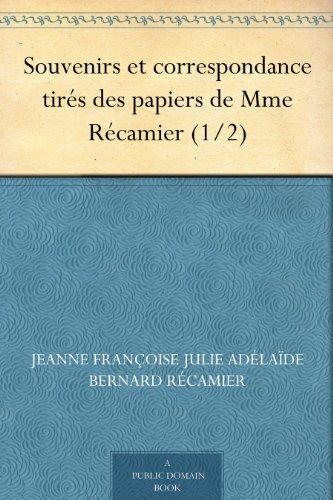 Souvenirs et correspondance tirés des papiers de Mme Récamier (1/2) (French Edition)