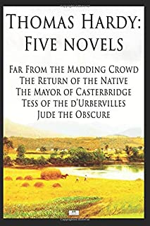 Thomas Hardy: Five Novels - Far From The Madding Crowd, The Return of the Native, The Mayor of Casterbridge, Tess of the ...