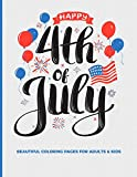 Happy 4th Of July Beautiful Coloring Pages For Adults & Kids: Fun, Easy and Relaxing Pages; Illustrations To Inspire Creativity & Reduce Stress; Color Therapy; 8.5x11in 40 Patriotic Pages