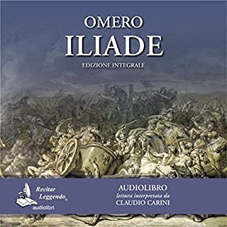 Iliade                   By:                                                                                                                                 Omero                               Narrated by:                                                                                                                                 Claudio Carini                      Length: 14 hrs and 54 mins     4 ratings     Overall 5.0