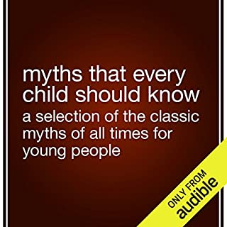 Myths That Every Child Should Know      A Selection of the Classic Myths of All Times for Young People              By:                                                                                                                                 Hamilton Wright Mabie (editor)                               Narrated by:                                                                                                                                 Suehyla El Attar                      Length: 11 hrs and 6 mins     37 ratings     Overall 3.9