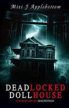 Deadlocked Dollhouse (Locked House Hauntings Book 1) by [Mixi J Applebottom]