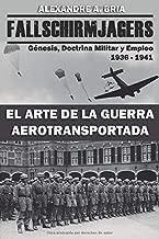 Fallschirmjägers 1936 - 1941 - El Arte de la Guerra Aerotransportada: Génesis, Doctrina Militar y Empleo (Spanish Edition)