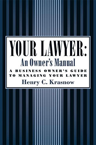 Your Lawyer: An Owner's Manual: A Business Owner's Guide to Managing Your Lawyer