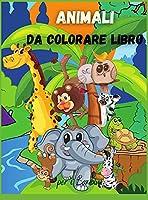 Animali da Colorare Libro per i Bambini: Per bambini piccoli, bambini in età prescolare, ragazzi e ragazze di età 2-4 4-8