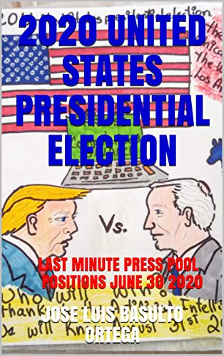 2020 UNITED STATES PRESIDENTIAL ELECTION : LAST MINUTE PRESS POOL POSITIONS JUNE 30 2020 (1) (English Edition)